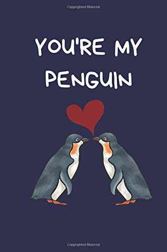 You're My Penguin: Cute Valentine's Day Gift For Him / Her: Blue Funny Lined Paperback Journal Notebook for Boyfriend / Girlfriend (Valentine's Day Verses)