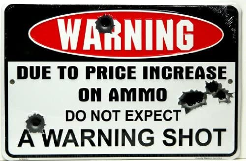 HANGTIME Warning Due to Price Increase on Ammo Do Not Expect a Warning Shot 8″ X12″ Metal Sign (Design 1, 1) (1-(Pack))