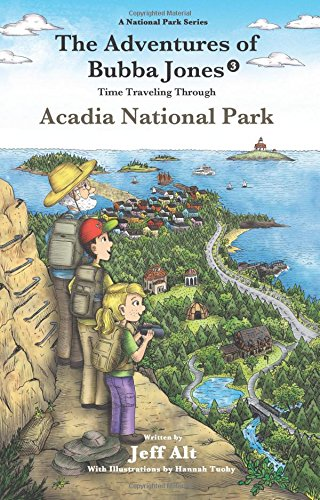 The Adventures of Bubba Jones (#3): Time Traveling Through Acadia National Park (3) (A National Park Series)