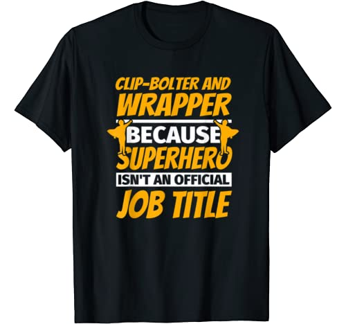 CLIP-BOLTER AND WRAPPER Funny Humor Gift T-Shirt