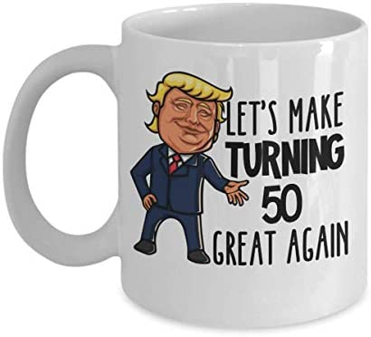 50th Birthday Mug for Donald Trump Supporter Lets Make Turning 50 Great Again Funny Gag Gift for Men or Women