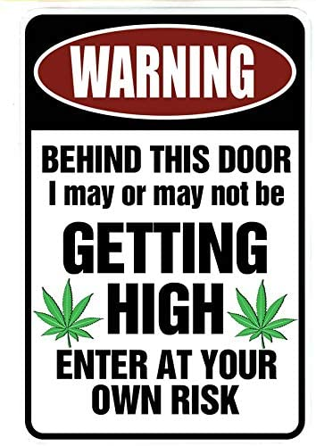 WARNING Behind This Door I may be GETTING HIGH – Enter At Yor Own Risk – Marijuana Cannabis Funny Metal Sign for garage, man cave ideas, yard stuff or wall. 420 blaze it friendly gift by SignDragon