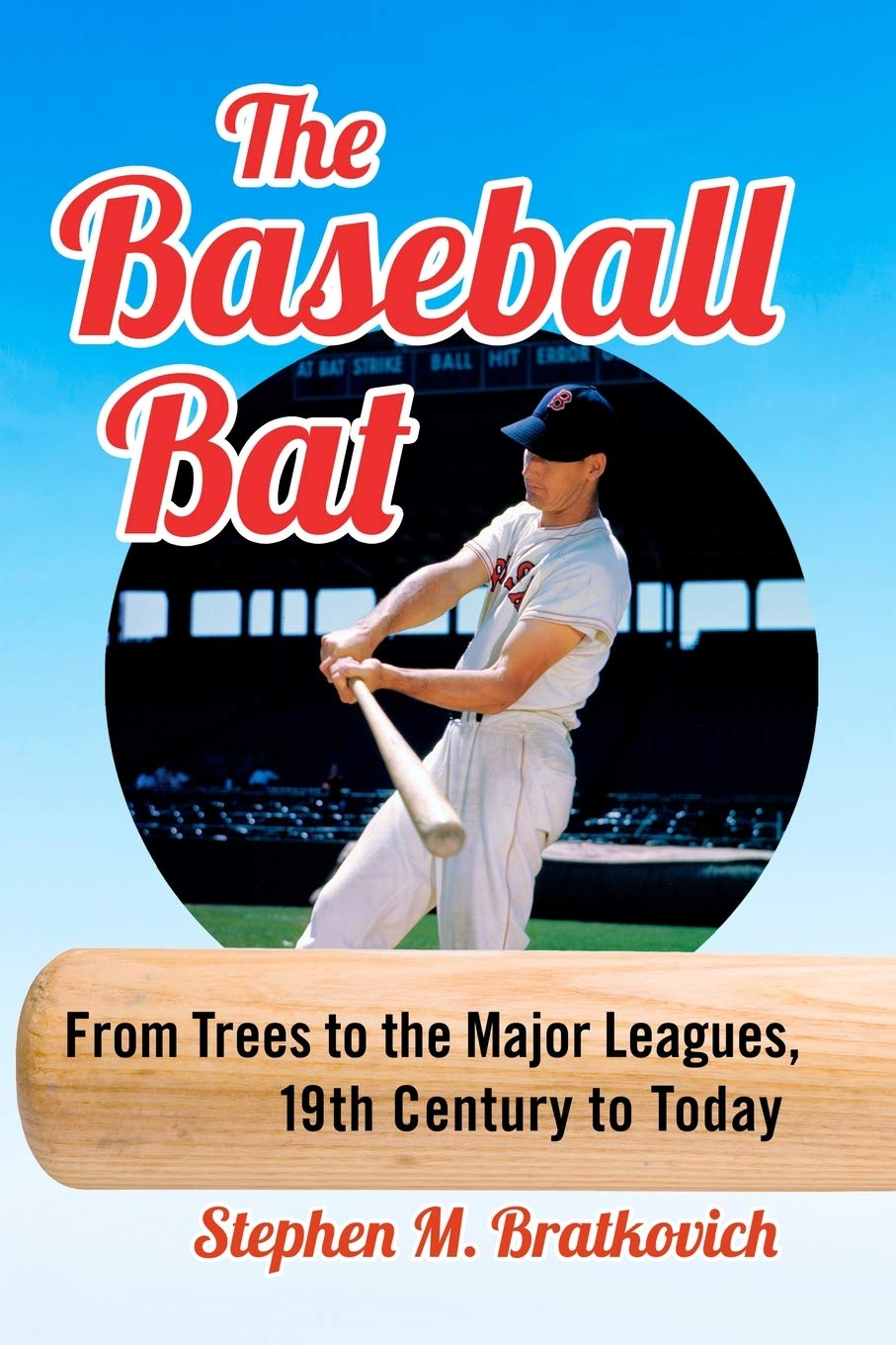 The Baseball Bat: From Trees to the Major Leagues, 19th Century to Today