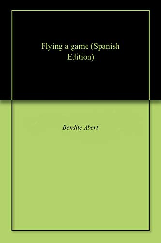 Flying a game (Spanish Edition)