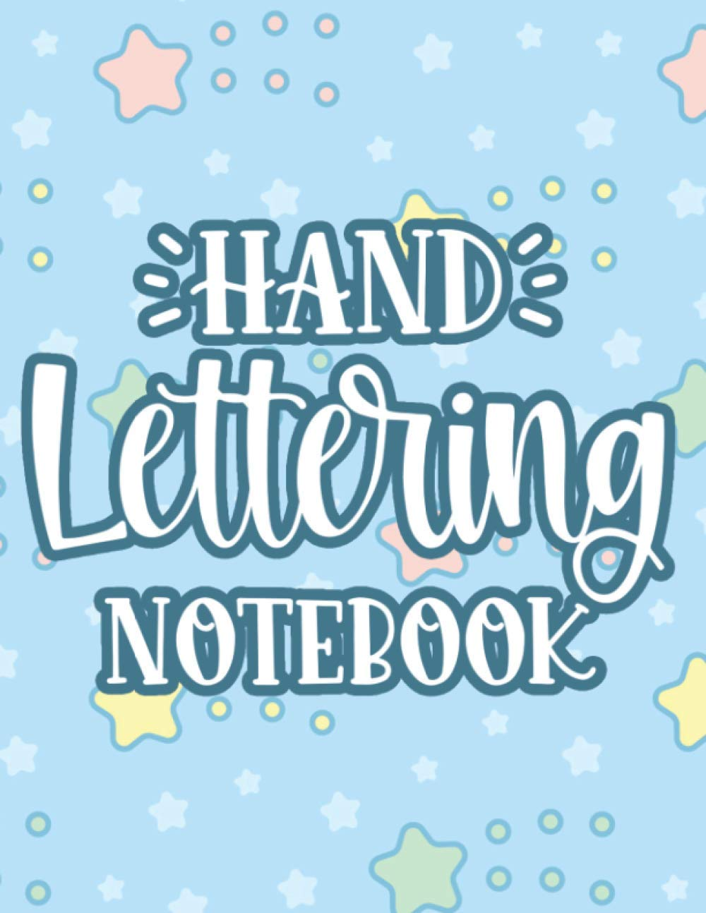 Hand Lettering Notebook: Easy Creative Handwriting Practice Papers, Notebook For Lettering And Modern Calligraphy