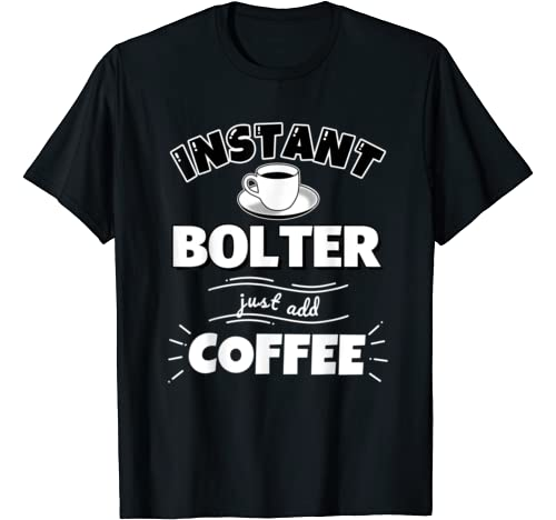 Instant BOLTER – just add coffee – Funny BOLTER Gifts T-Shirt