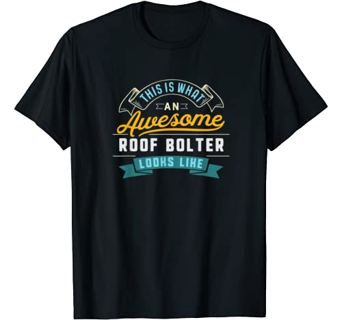Funny Roof Bolter Shirt Awesome Job Occupation Graduation T-Shirt
