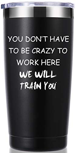 You Dont Have To Be Crazy To Work Here 20 OZ Tumbler.Funny Gag Employee Boss Coworker Office Gifts.Appreciation,Friendship,Birthday,Christmas Gifts for Men Women Mug(Black)