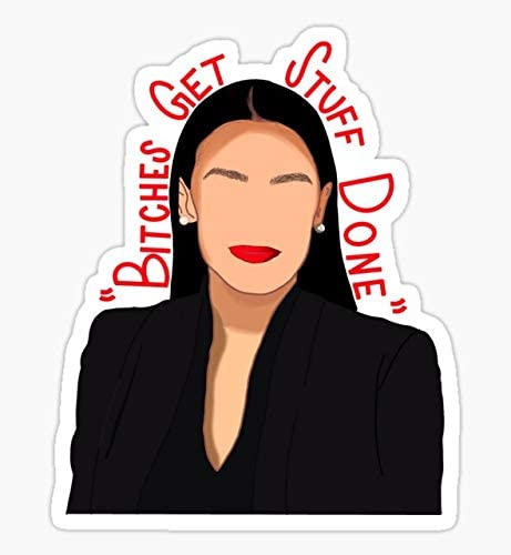 Bitches Get Stuff Done AOC – Sticker Graphic – Auto, Wall, Laptop, Cell, Truck Sticker for Windows, Cars, Trucks