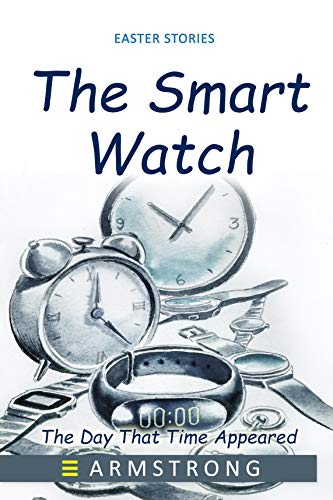 THE SMART WATCH: The Day That Time Appeared (Easter Stories)